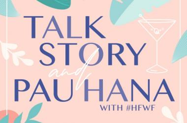 HMAA Presents Talk Story & Pau Hana with #HFWF Virtual Event Series